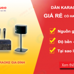 Dàn karaoke gia đình giá rẻ có được hay và chất lượng như mong đợi?